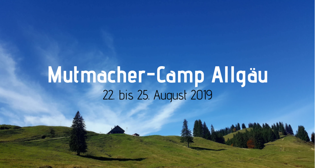Mutmacher-Camp Allgäu Sommer 2019